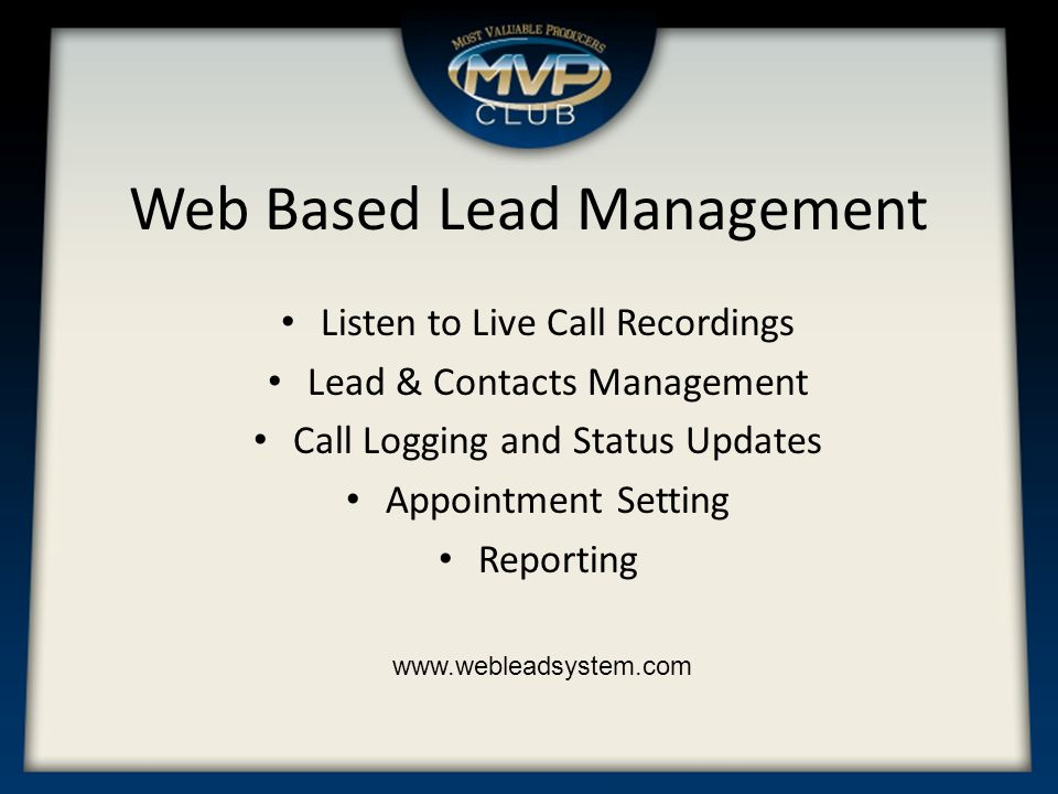 Web Based Lead Management Listen to Live Call Recordings Lead & Contacts Management Call Logging and Status Updates Appointment Setting Reporting www.webleadsystem.com