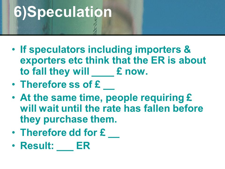 If speculators including importers & exporters etc think that the ER is about to fall they will ____ £ now.