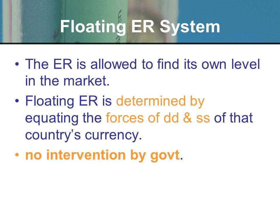 The ER is allowed to find its own level in the market.