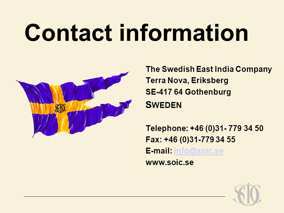Contact information The Swedish East India Company Terra Nova, Eriksberg SE-417 64 Gothenburg S WEDEN Telephone: +46 (0)31- 779 34 50 Fax: +46 (0)31-7
