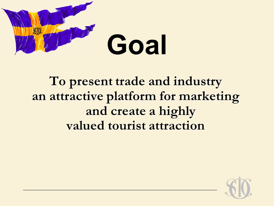 Goal To present trade and industry an attractive platform for marketing and create a highly valued tourist attraction