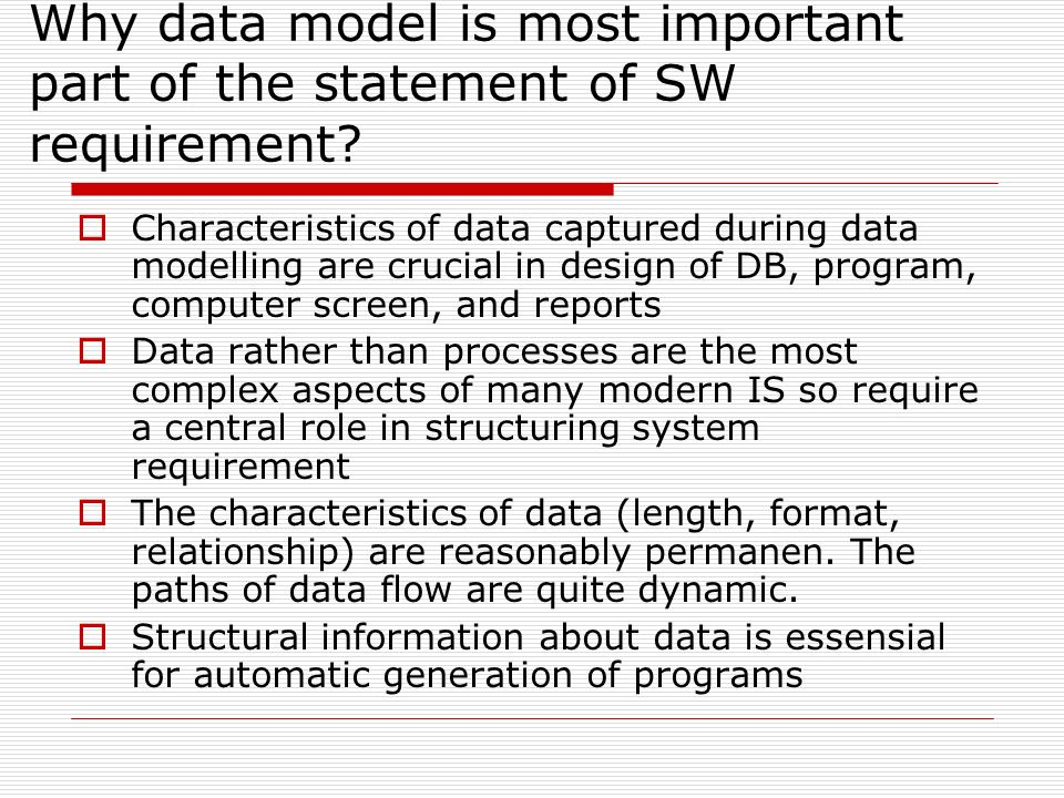 Why data model is most important part of the statement of SW requirement? Characteristics of data captured during data modelling are crucial in design
