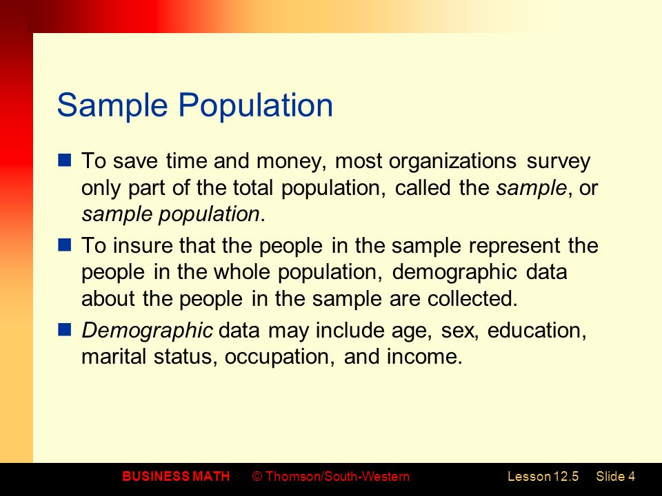 BUSINESS MATH© Thomson/South-WesternLesson 12.5Slide 5 Respondents People who complete surveys are called respondents.