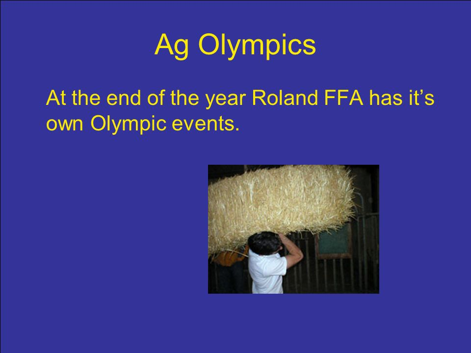 Ag Olympics At the end of the year Roland FFA has its own Olympic events.