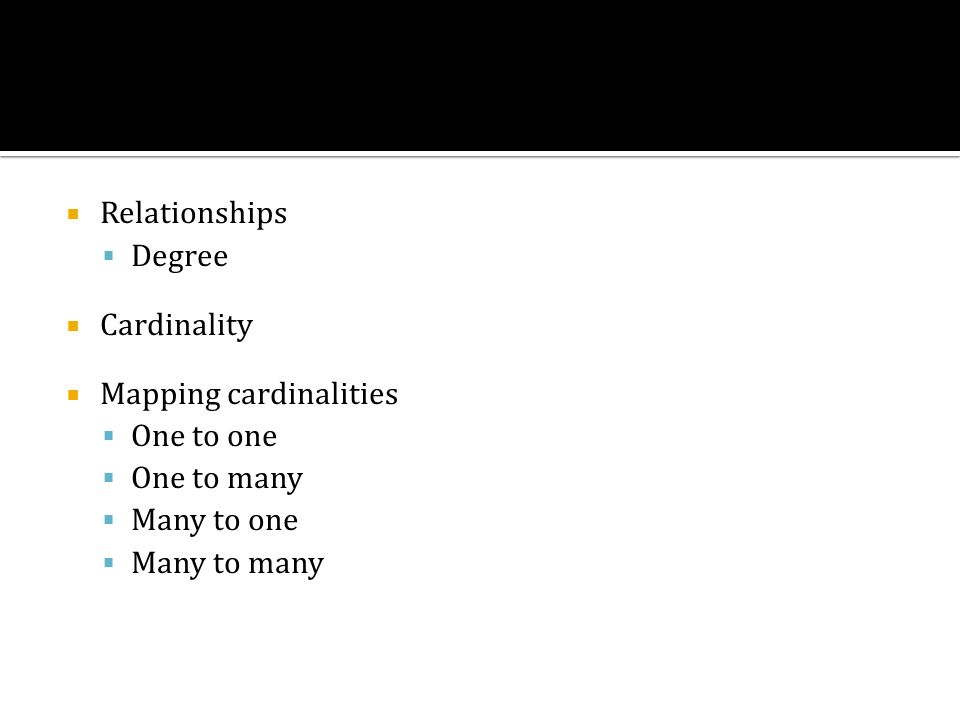 Relationships Degree Cardinality Mapping cardinalities One to one One to many Many to one Many to many