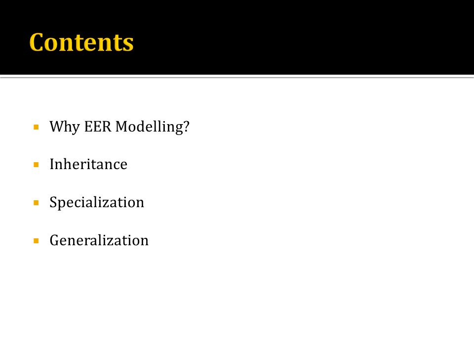Why EER Modelling? Inheritance Specialization Generalization