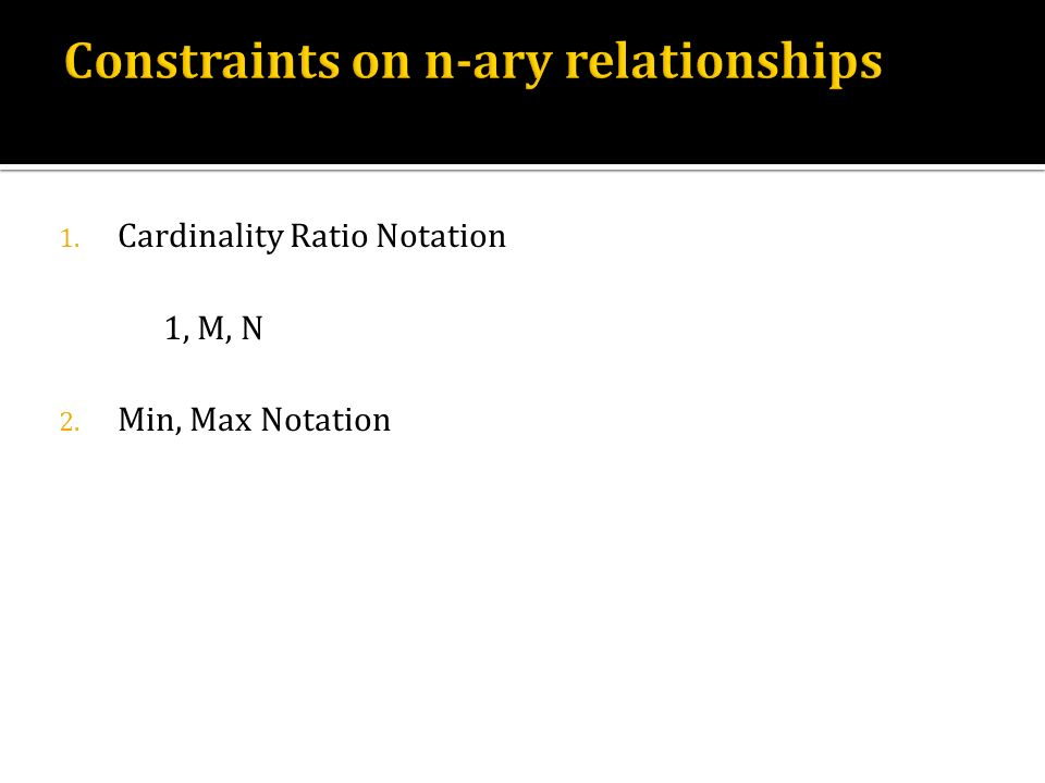 1. Cardinality Ratio Notation 1, M, N 2. Min, Max Notation