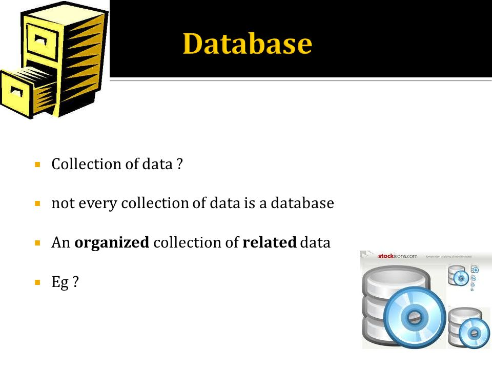 Collection of data ? not every collection of data is a database An organized collection of related data Eg ?