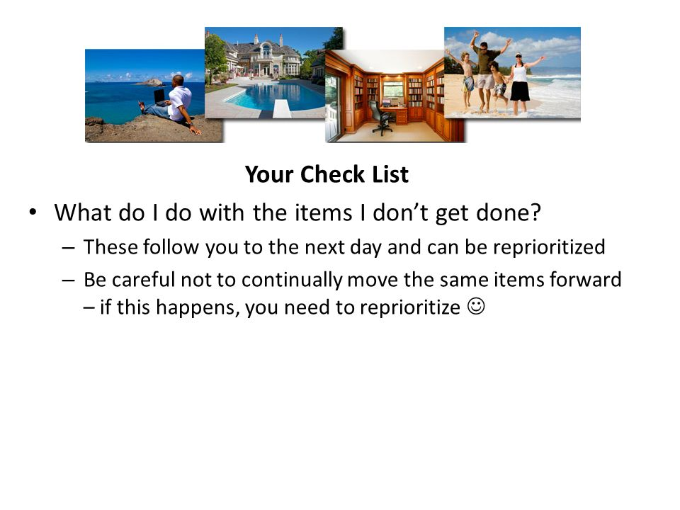 Your Check List What do I do with the items I dont get done.