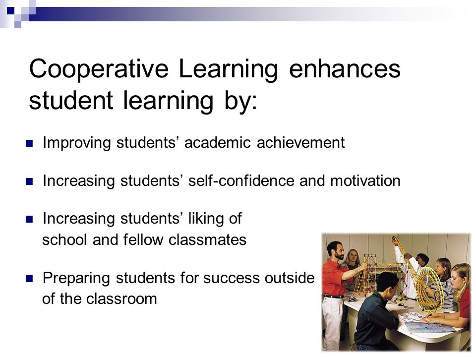 Why use Cooperative Learning?