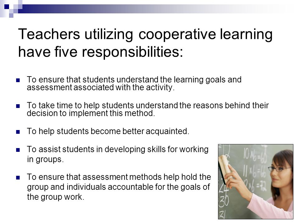 Cooperative Learning and its process Positive Interdependence: Structuring goals and activities so that students must be concerned about the performan