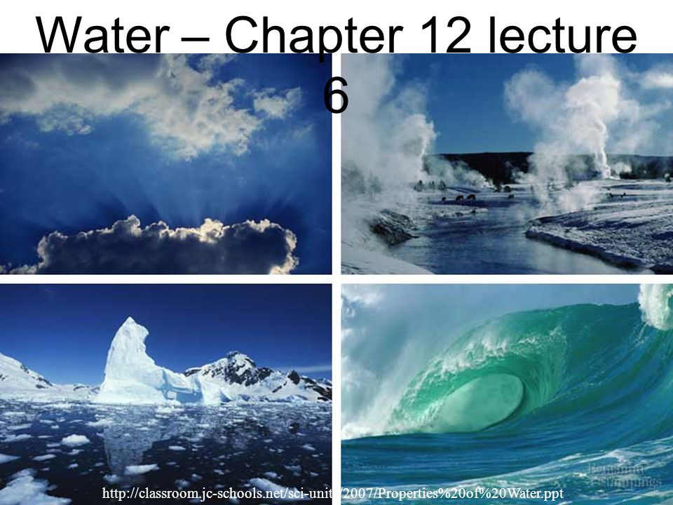 Water – Chapter 12 lecture 6 http://classroom.jc-schools.net/sci-units/2007/Properties%20of%20Water.ppt