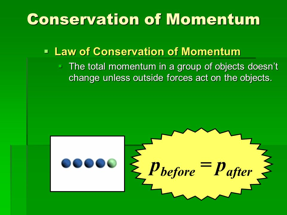 Conservation of Momentum Law of Conservation of Momentum Law of Conservation of Momentum The total momentum in a group of objects doesnt change unless