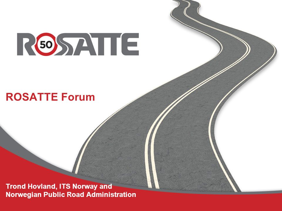 ROSATTE Forum Trond Hovland, ITS Norway and Norwegian Public Road Administration