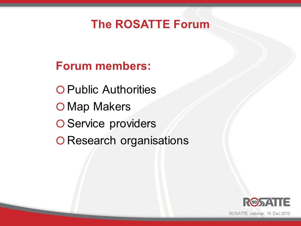 Forum members: Public Authorities Map Makers Service providers Research organisations The ROSATTE Forum ROSATTE webinar, 16 Dec 2010