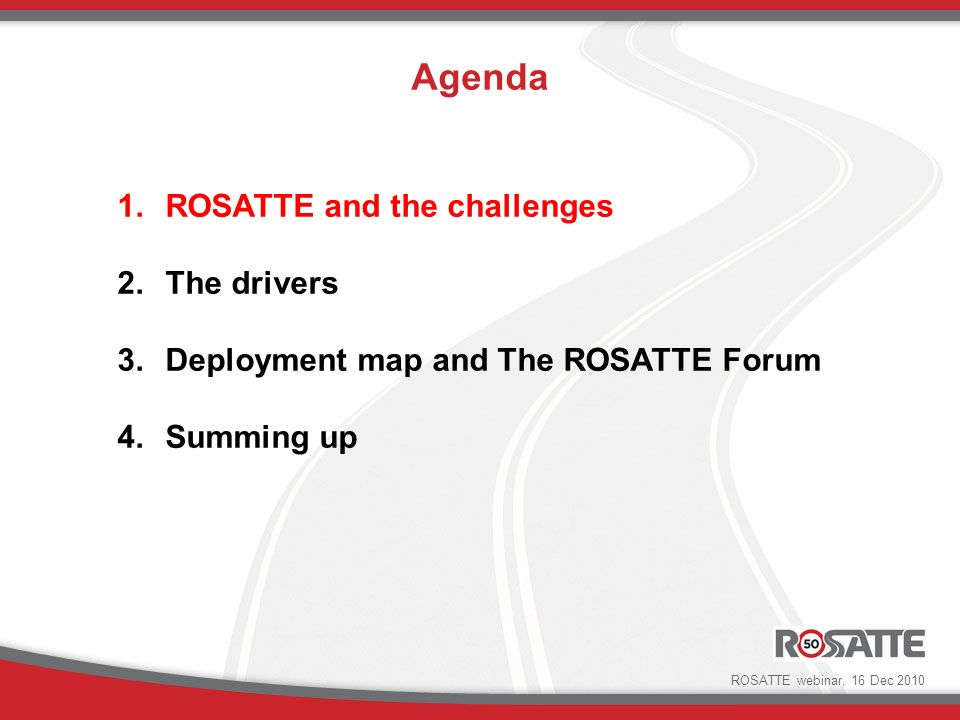 Basic Services Public Private Internet (http) Web services Information providers ROSATTE and the challenges Road Data Base Road Data Base Road Data Base Archive Regulation ROSATTE webinar, 16 Dec 2010