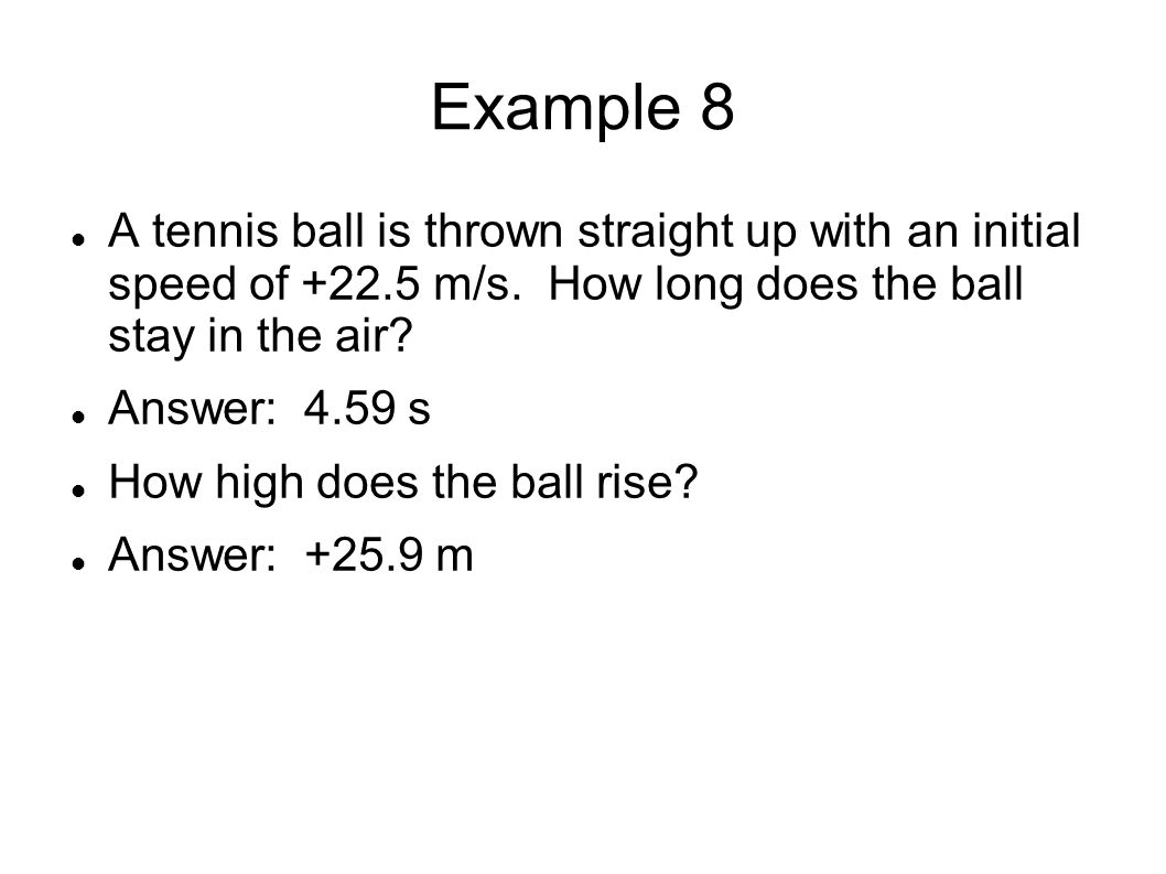 Example 8 A tennis ball is thrown straight up with an initial speed of +22.5 m/s.