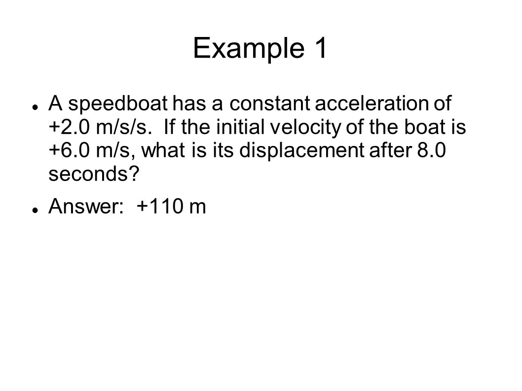 Example 1 A speedboat has a constant acceleration of +2.0 m/s/s.