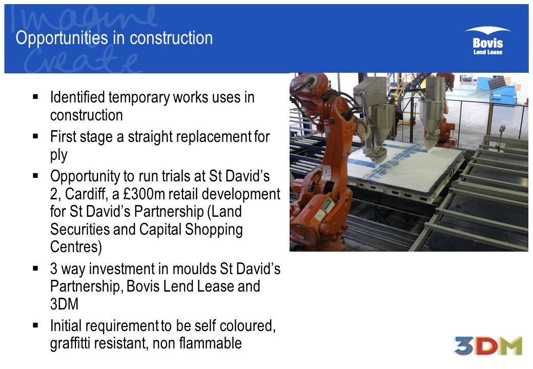 Opportunities in construction Identified temporary works uses in construction First stage a straight replacement for ply Opportunity to run trials at