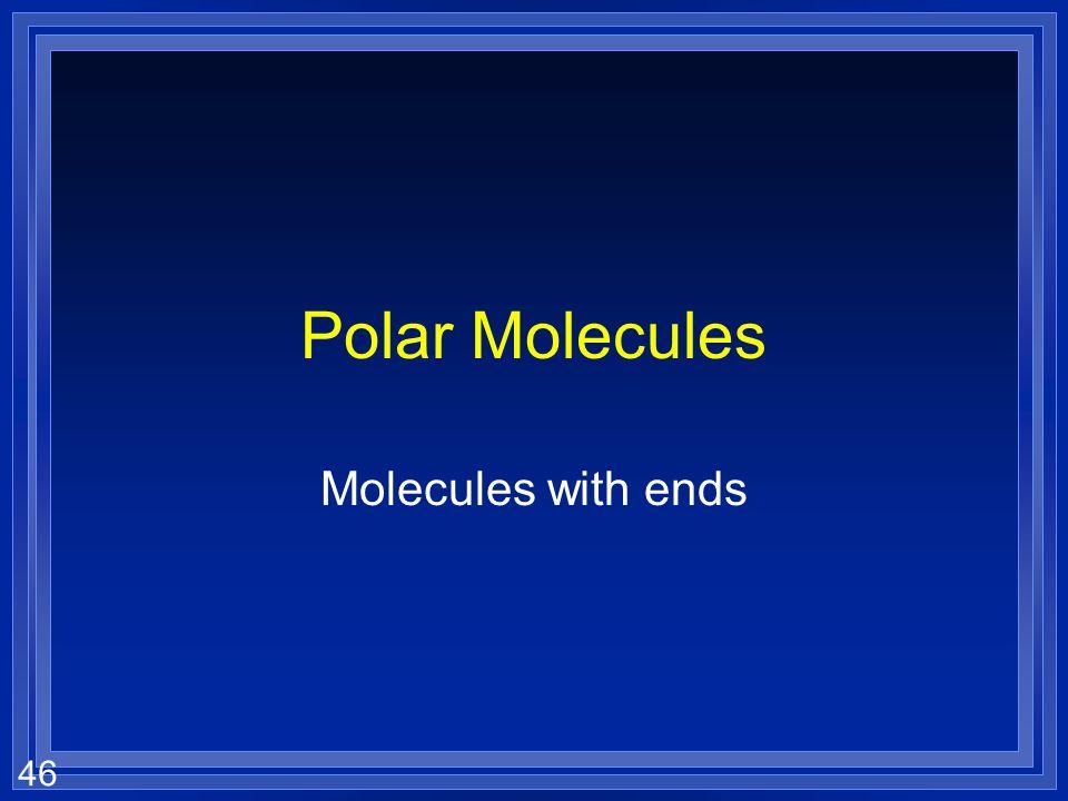 46 Polar Molecules Molecules with ends