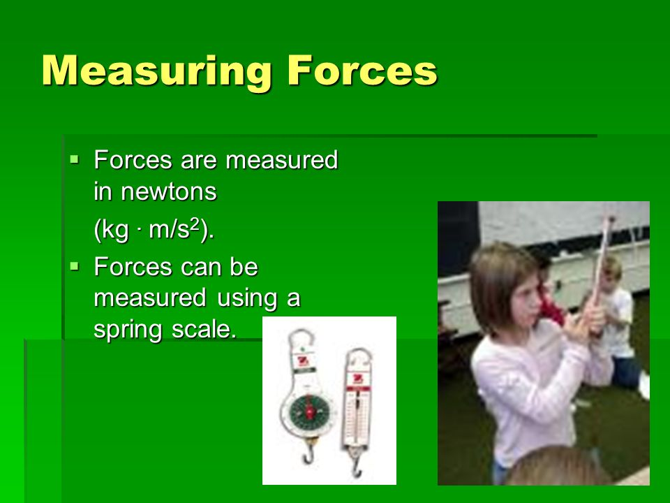Force Force is a vector Force is a vector We need to know magnitude AND direction We need to know magnitude AND direction Two categories of force Two