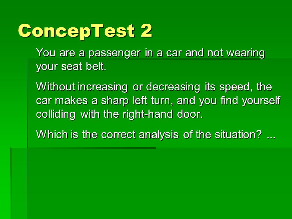 ConcepTest 1 TRUE or FALSE? The object shown in the diagram must be at rest since there is no net force acting on it. FALSE! A net force does not caus