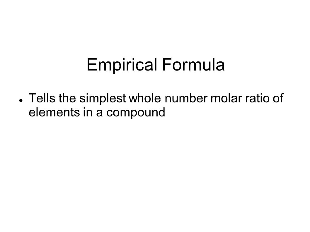 To Calculate Empirical Formula Assume 100 g of compound Convert percent composition of each element to grams Find the number of moles of each element Use moles as subscripts for formula Find the simplest whole number ratio by dividing all subscripts by smallest subscript