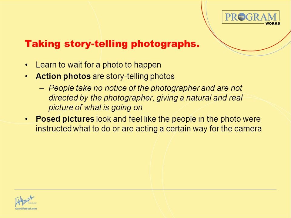 Taking story-telling photographs. Learn to wait for a photo to happen Action photos are story-telling photos –People take no notice of the photographe