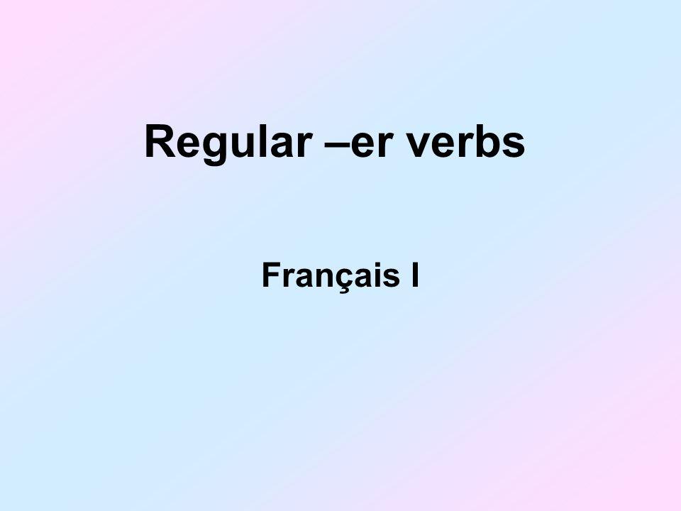Regular –er verbs Français I