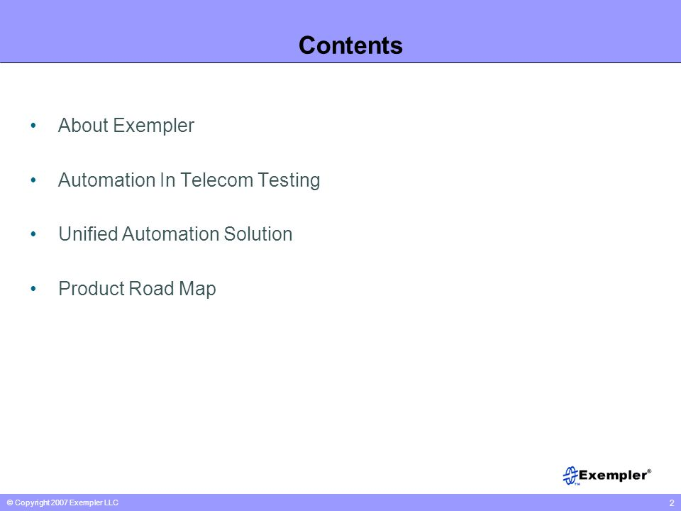 © Copyright 2007 Exempler LLC 2 Contents About Exempler Automation In Telecom Testing Unified Automation Solution Product Road Map
