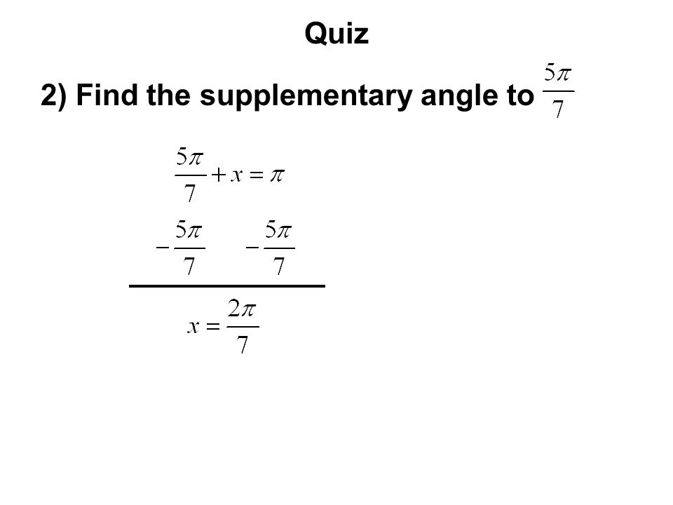 Quiz 2) Find the supplementary angle to