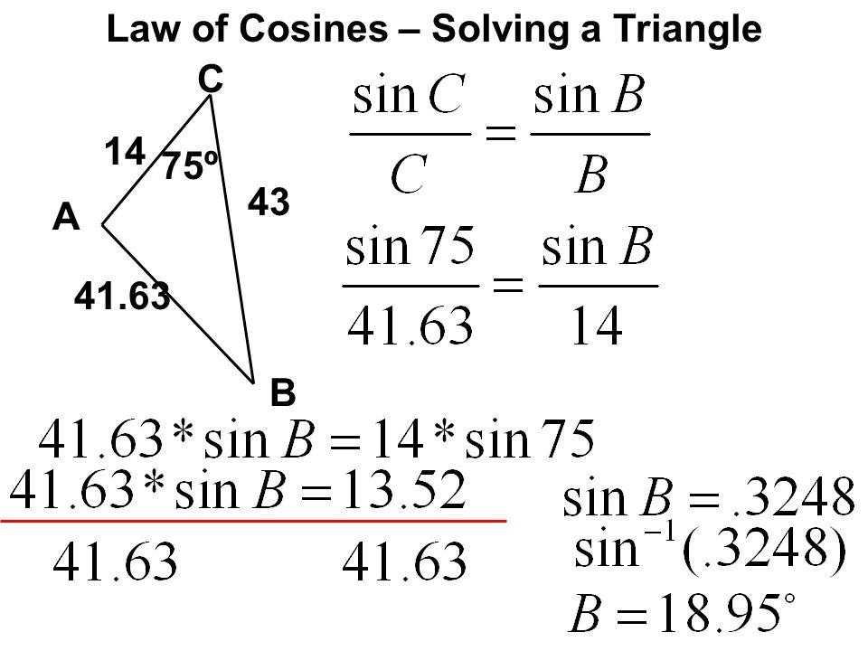 Law of Cosines – Solving a Triangle C A B 75º 14 43 41.63