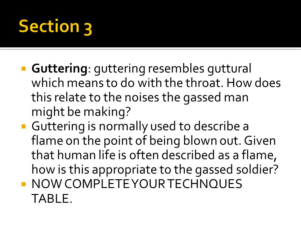 Guttering: guttering resembles guttural which means to do with the throat. How does this relate to the noises the gassed man might be making? Gutterin