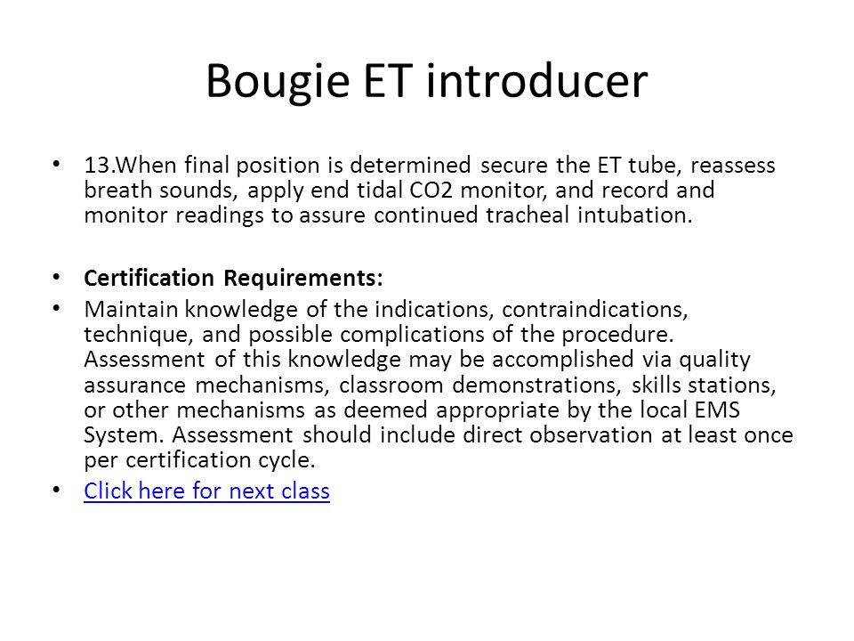 Bougie ET introducer 13.When final position is determined secure the ET tube, reassess breath sounds, apply end tidal CO2 monitor, and record and moni