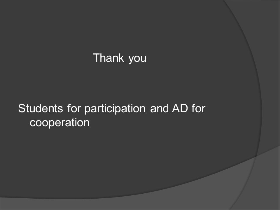 Thank you Students for participation and AD for cooperation