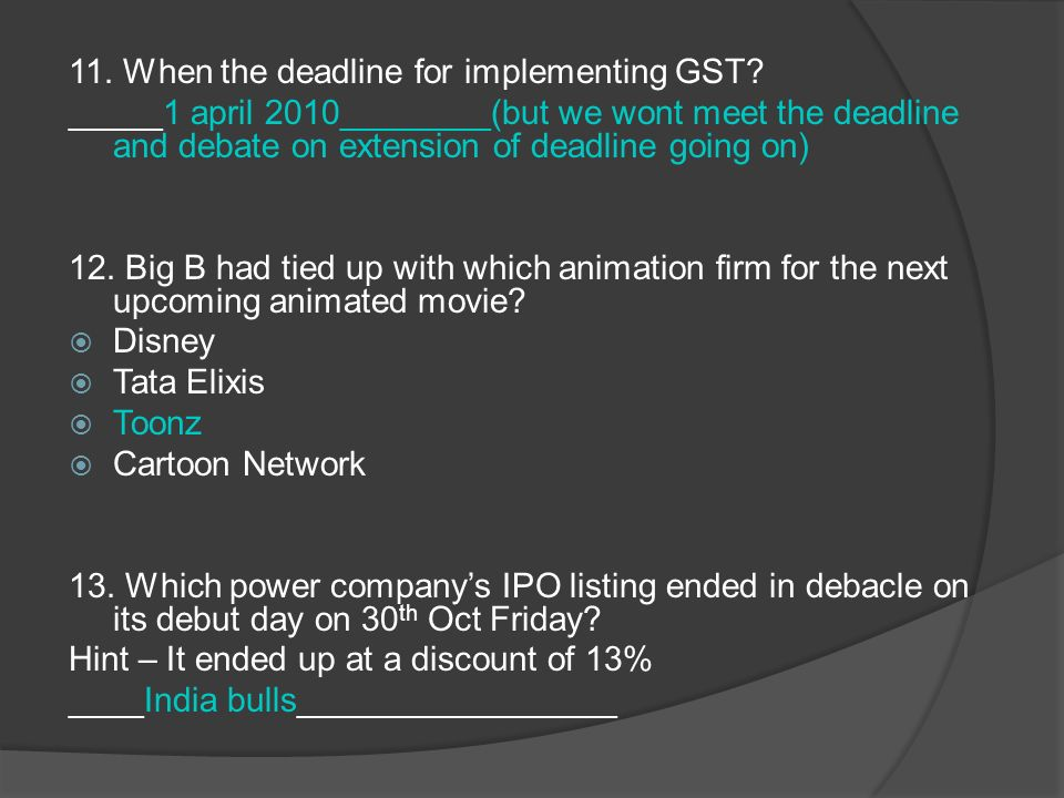 11. When the deadline for implementing GST.