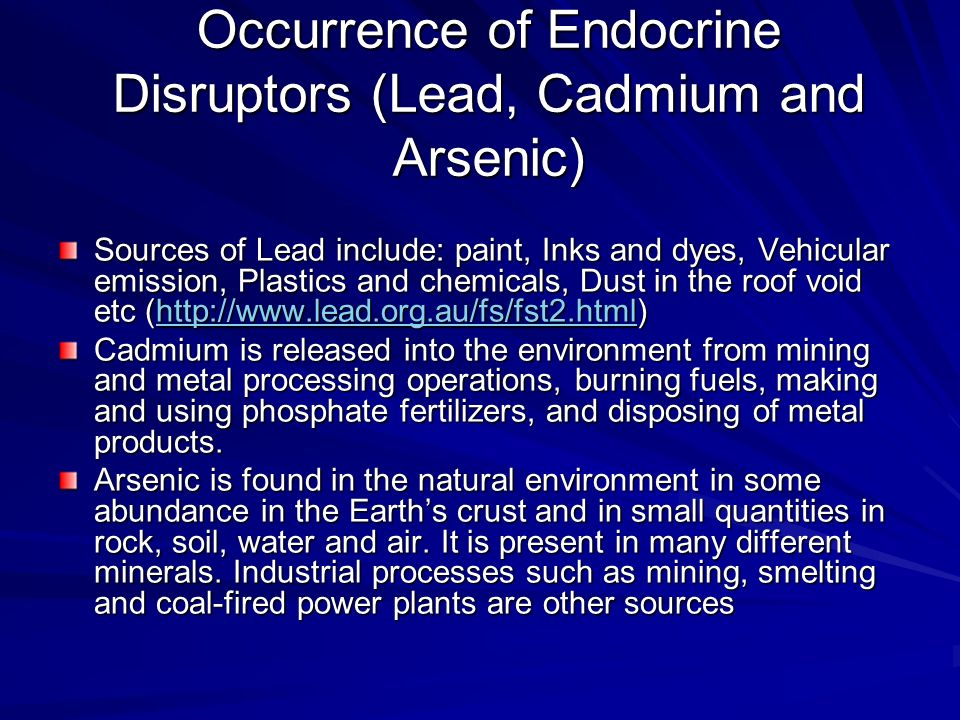 Occurrence of Endocrine Disruptors (Lead, Cadmium and Arsenic) Sources of Lead include: paint, Inks and dyes, Vehicular emission, Plastics and chemica