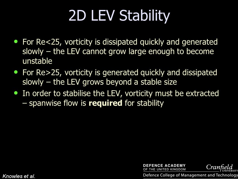 Knowles et al. 2D LEV Stability For Re<25, vorticity is dissipated quickly and generated slowly – the LEV cannot grow large enough to become unstable