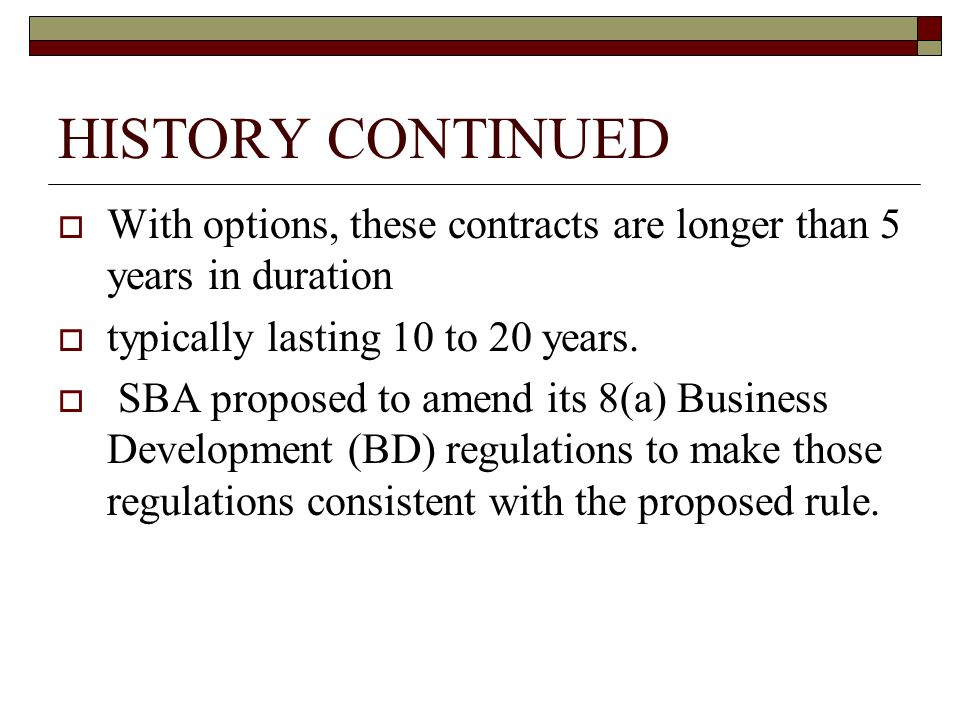 HISTORY CONTINUED With options, these contracts are longer than 5 years in duration typically lasting 10 to 20 years.