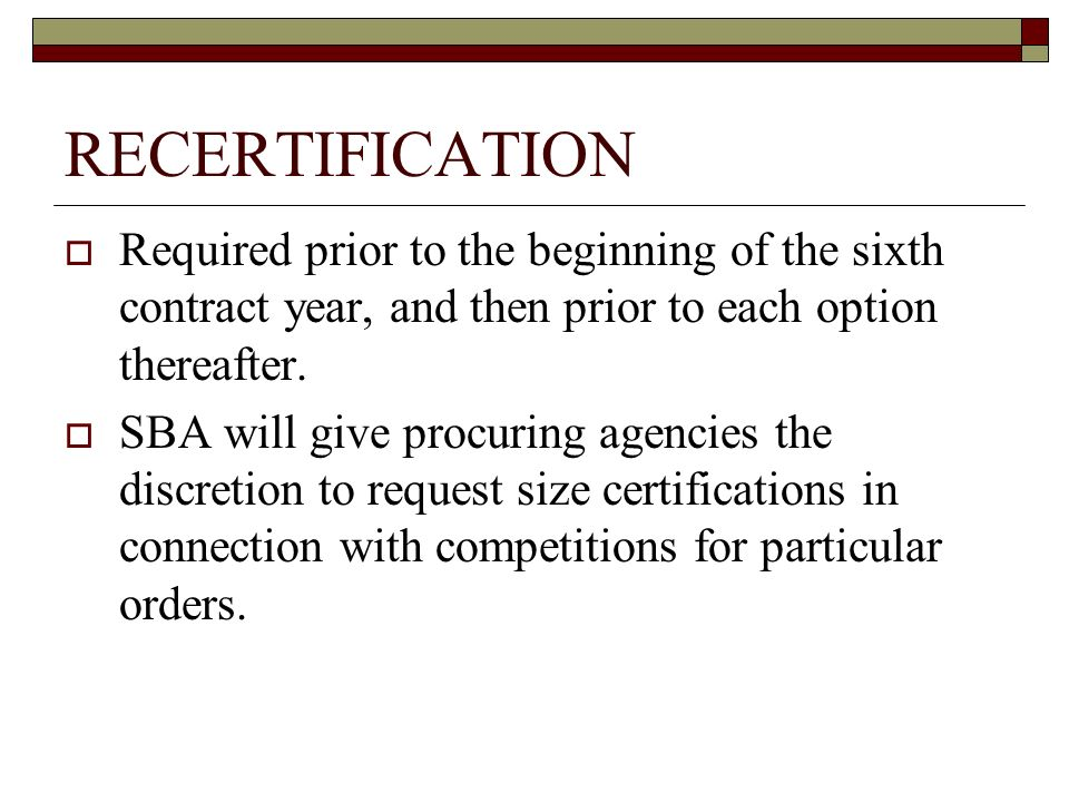 RECERTIFICATION Required prior to the beginning of the sixth contract year, and then prior to each option thereafter.