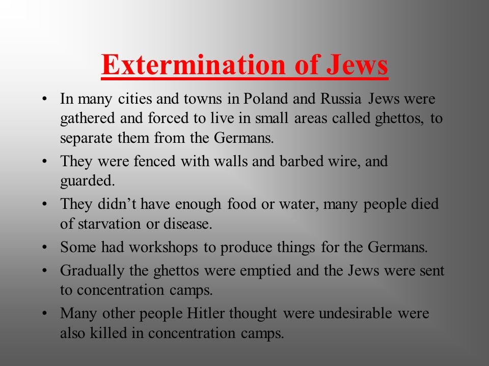 Extermination of Jews Hitler was extremely anti- Semitic. In 1942 his deputy proposed to kill all the Jews it was called Final solution of the Jewish