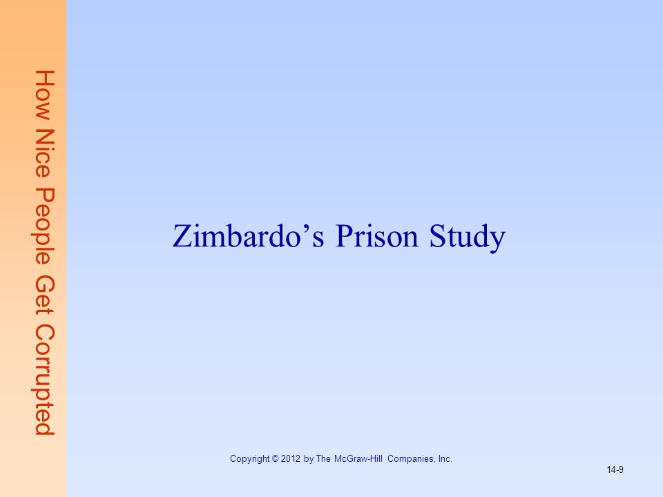 How Nice People Get Corrupted Zimbardos Prison Study 14-9 Copyright © 2012 by The McGraw-Hill Companies, Inc.