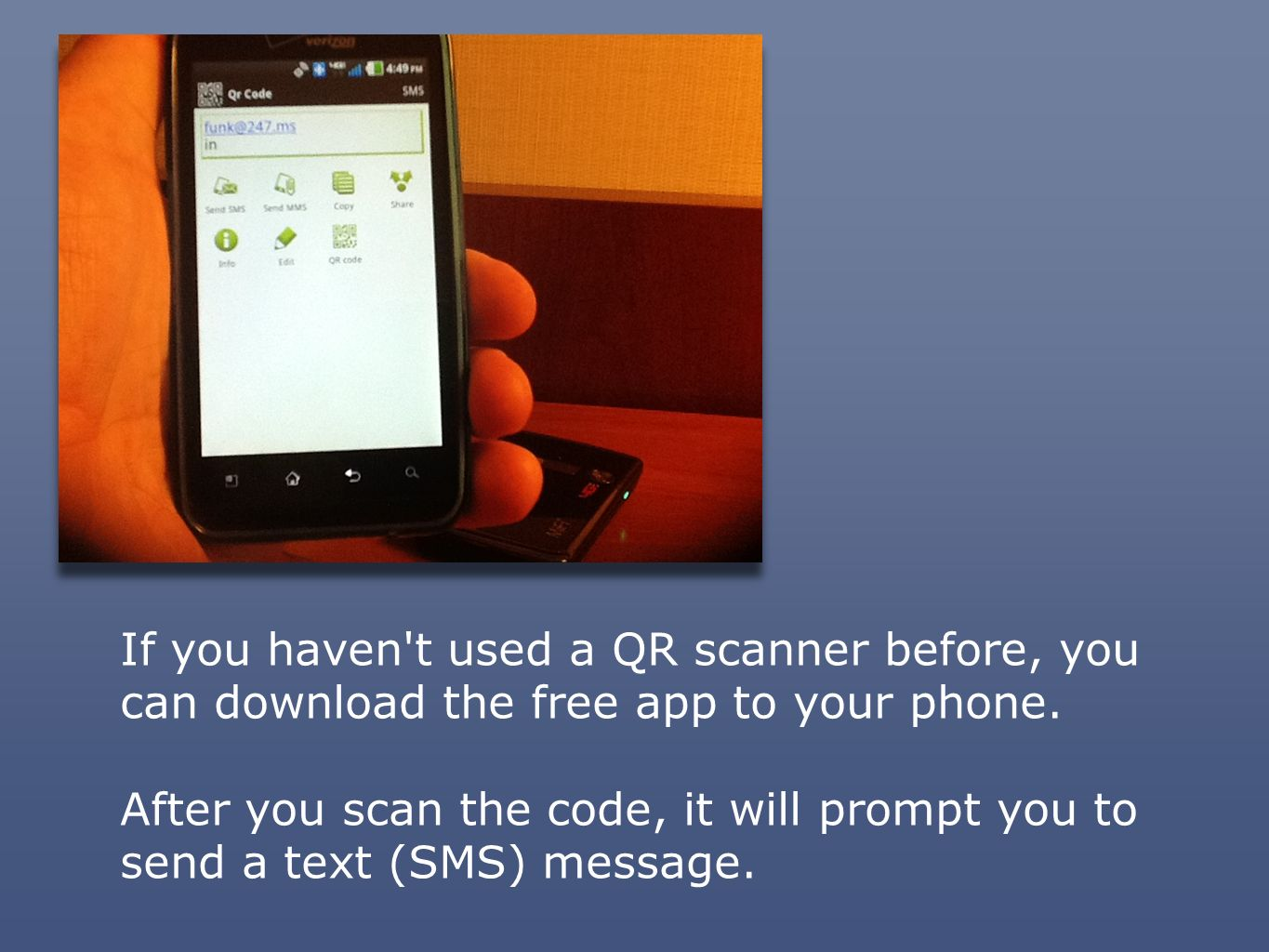 If you haven t used a QR scanner before, you can download the free app to your phone.