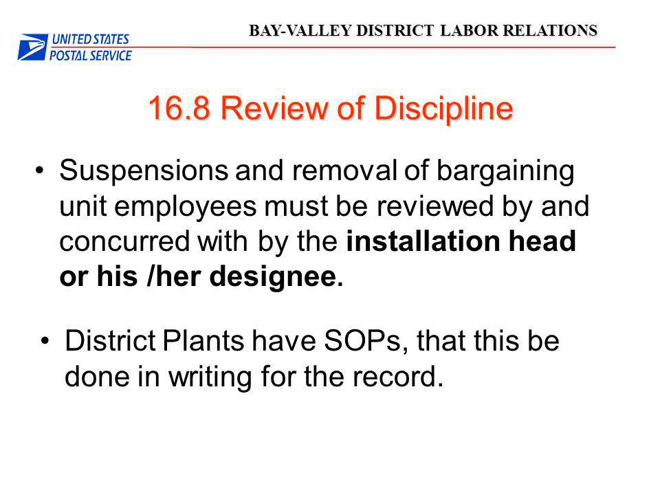 BAY-VALLEY DISTRICT LABOR RELATIONS 16.8 Review of Discipline Suspensions and removal of bargaining unit employees must be reviewed by and concurred w