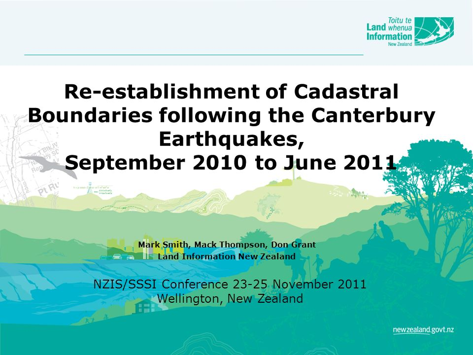 Re-establishment of Cadastral Boundaries following the Canterbury Earthquakes, September 2010 to June 2011 Mark Smith, Mack Thompson, Don Grant Land I