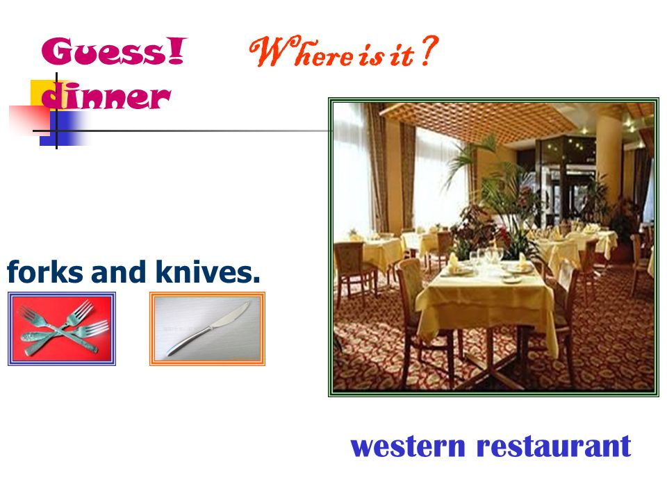 Guess! dinner Where is it forks and knives. western restaurant