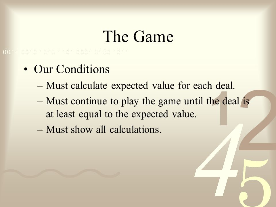 The Game Our Conditions –Must calculate expected value for each deal.