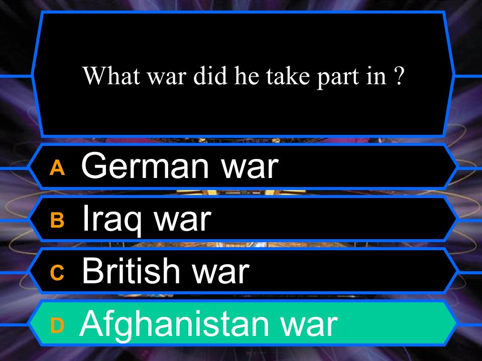 What war did he take part in A German war B Iraq war C British war D Afghanistan war
