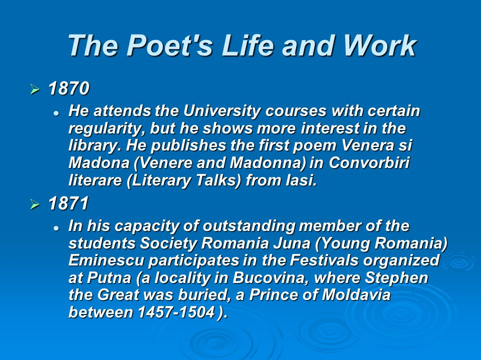 The Poet s Life and Work 1870 He attends the University courses with certain regularity, but he shows more interest in the library.