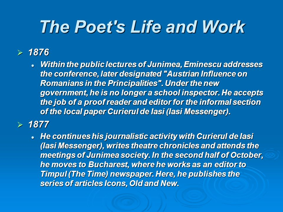 The Poet s Life and Work 1876 1876 Within the public lectures of Junimea, Eminescu addresses the conference, later designated Austrian Influence on Romanians in the Principalities .